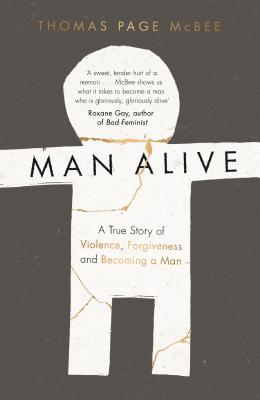 Man Alive: A True Story of Violence, Forgiveness and Becoming a Man Cover Image