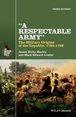 A Respectable Army: The Military Origins of the Republic, 1763-1789 (American History) cover