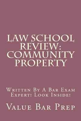 Law School Review: Community Property: Written By A Bar Exam Expert! Look Inside! Cover Image