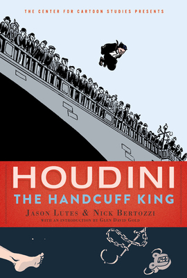 Houdini: The Handcuff King (The Center for Cartoon Studies Presents) Cover Image