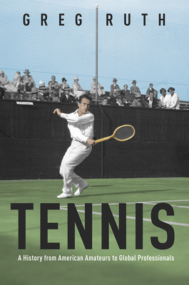 Tennis: A History from American Amateurs to Global Professionals (Sport and Society #1) Cover Image