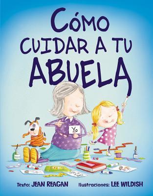 Como Cuidar A Tu Abuela = How to Babysit a Grandma Cover Image