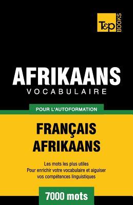 Vocabulaire Français-Afrikaans pour l'autoformation - 7000 mots (French Collection #3) Cover Image