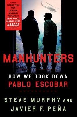 Manhunters: How We Took Down Pablo Escobar Cover Image