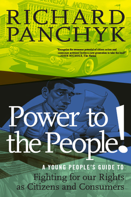 Power to the People!: A Young People's Guide to Fighting for Our Rights as Citizens and Consumers (For Young People Series) Cover Image