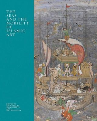 The Seas and the Mobility of Islamic Art (The Biennial Hamad bin Khalifa Symposium on Islamic Art) Cover Image