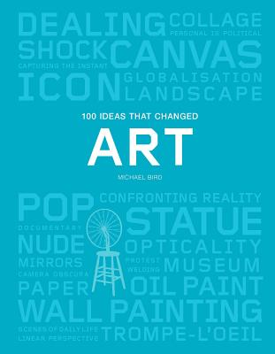 100 Ideas that Changed Art: (A concise resource covering the forces that have shaped world art) (Pocket Editions) Cover Image