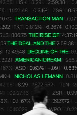 Transaction Man: The Rise of the Deal and the Decline of the American Dream Cover Image