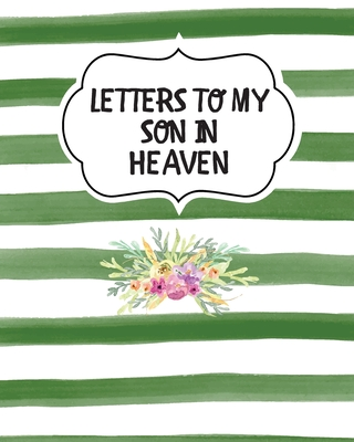 Letters To My Son In Heaven: Bereavement Coping With Loss Grief Notebook Remembrance Cover Image