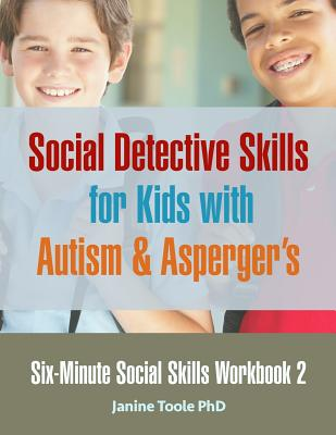 Six-Minute Social Skills Workbook 2: Social Detective Skills for Kids with Autism & Asperger's Cover Image