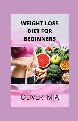 Weight Loss Diet For Beginners: Weekly Plans and Recipes to Lose Weight the Healthy Way Cover Image