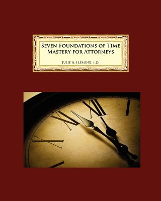 Seven Foundations of Time Mastery for Attorneys Cover Image