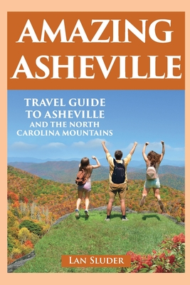 Amazing Asheville: Travel Guide to Asheville and the North Carolina Mountains Cover Image