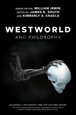 Westworld and Philosophy: If You Go Looking for the Truth, Get the Whole Thing (Blackwell Philosophy and Pop Culture) Cover Image