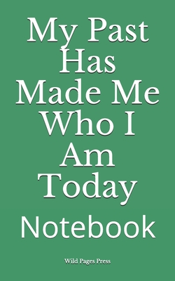 My Past Has Made Me Who I Am Today: Notebook Cover Image