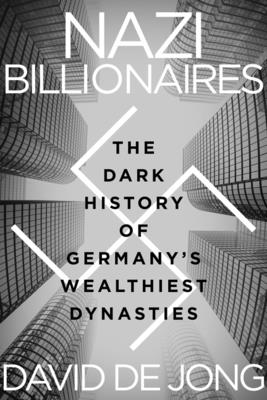 Nazi Billionaires: The Dark History of Germany's Wealthiest Dynasties Cover Image