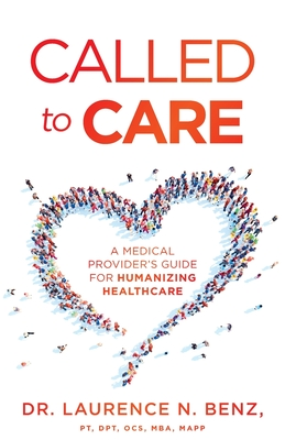 Called to Care: A Medical Provider's Guide for Humanizing Healthcare Cover Image