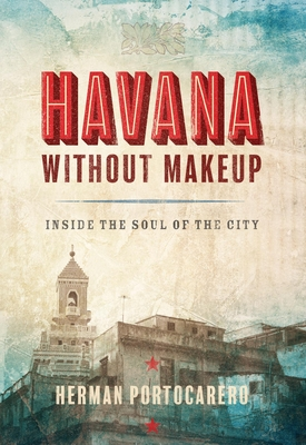 Havana Without Makeup: Inside the Soul of the City Cover Image