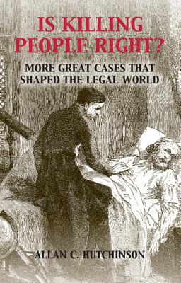 Is Killing People Right?: More Great Cases That Shaped the Legal World Cover Image