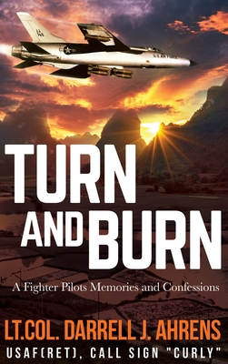 Turn and Burn: A Fighter Pilot's Memories and Confessions Cover Image