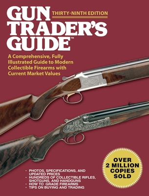 Gun Trader's Guide, Thirty-Ninth Edition: A Comprehensive, Fully Illustrated Guide to Modern Collectible Firearms with Current Market Values Cover Image