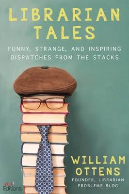 Librarian Tales: Funny, Strange, and Inspiring Dispatches from the Stacks Cover Image