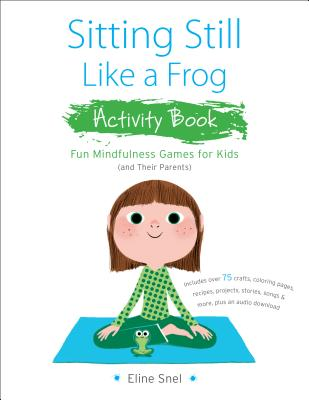 Sitting Still Like a Frog Activity Book: 75 Mindfulness Games for Kids Cover Image