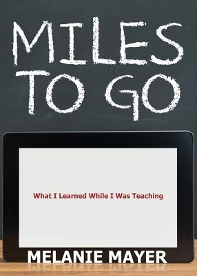 Miles to Go: What I Learned While I Was Teaching Cover Image