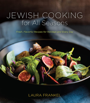 Jewish Cooking for All Seasons: Fresh, Flavorful Recipes for Holidays and Every Day Cover Image
