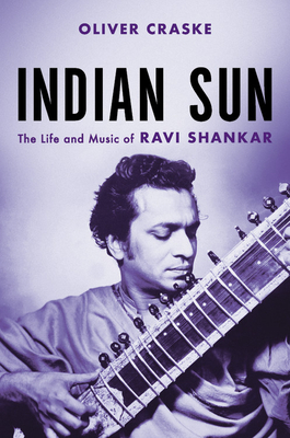 Indian Sun: The Life and Music of Ravi Shankar Cover Image