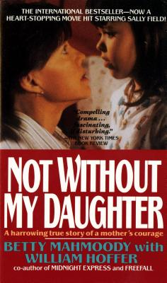 Not Without My Daughter: The Harrowing True Story of a Mother's Courage Cover Image