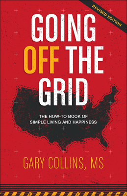 Going Off The Grid: The How-To Book of Simple Living and Happiness Cover Image