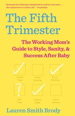 The Fifth Trimester: The Working Mom's Guide to Style, Sanity, and Success After Baby Cover Image