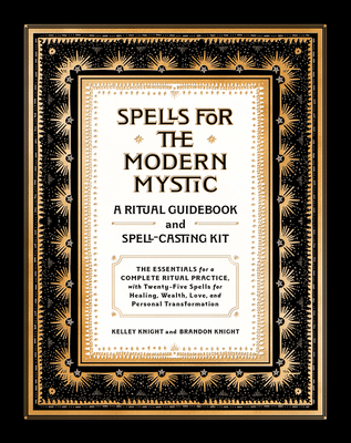 Spells for the Modern Mystic: A Ritual Guidebook and Spell-Casting Kit Cover Image