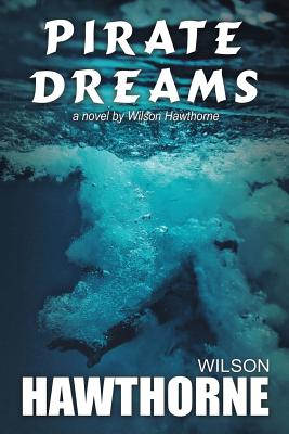 Pirate Dreams, a Novel by Wilson Hawthorne Cover Image