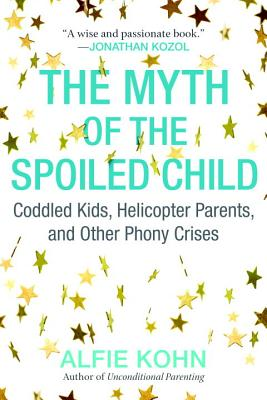 The Myth of the Spoiled Child: Coddled Kids, Helicopter Parents, and Other Phony Crises Cover Image