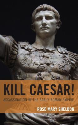 Kill Caesar!: Assassination in the Early Roman Empire Cover Image