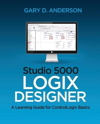 Studio 5000 Logix Designer: A Learning Guide for ControlLogix Basics Cover Image