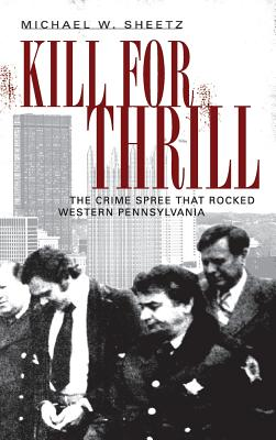 Kill for Thrill: The Crime Spree That Rocked Western Pennsylvania Cover Image