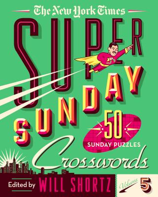 The New York Times Super Sunday Crosswords Volume 5: 50 Sunday Puzzles Cover Image