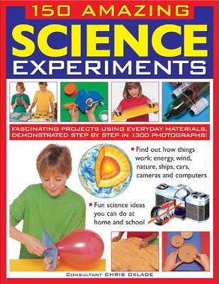 150 Amazing Science Experiments: Fascinating Projects Using Everyday Materials, Demonstrated Step by Step in 1300 Photographs! Cover Image