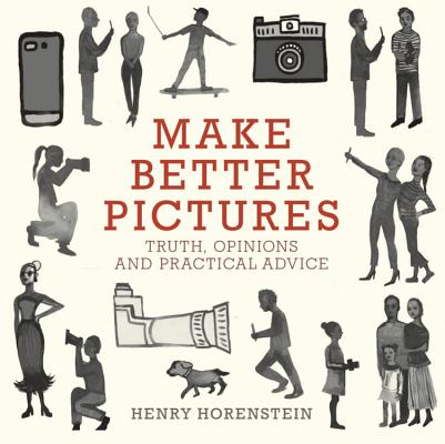 Make Better Pictures: Truth, Opinions, and Practical Advice Cover Image