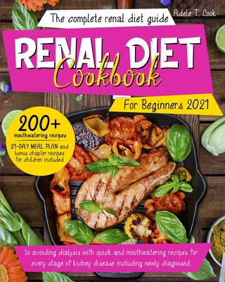 Renal Diet Cookbook For Beginners 2021: The Complete renal diet guide to avoiding dialysis with quick and mouthwatering recipes for every stage of kid Cover Image