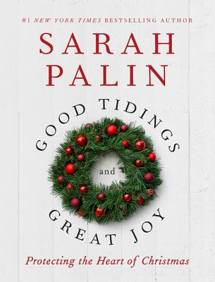 Good Tidings and Great Joy: Protecting the Heart of Christmas Cover Image