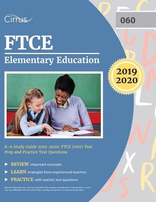 FTCE Elementary Education K-6 Study Guide 2019-2020: FTCE (060) Test Prep and Practice Test Questions Cover Image