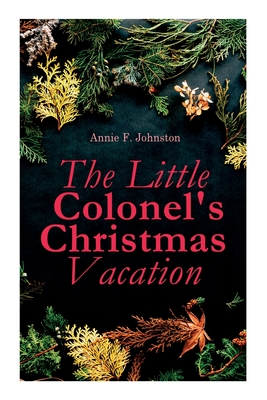 The Little Colonel's Christmas Vacation: Children's Adventure Novel Cover Image