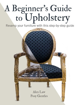A Beginner's Guide to Upholstery: Revamp your furniture with this step-by-step guide Cover Image