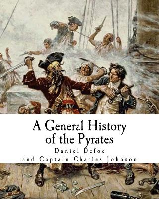 A General History of the Pyrates: Robberies and Murders of the most notorious Pyrates Cover Image