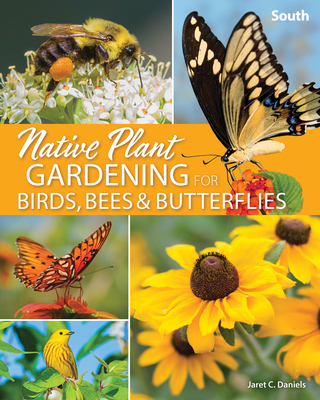 Native Plant Gardening for Birds, Bees & Butterflies: South Cover Image