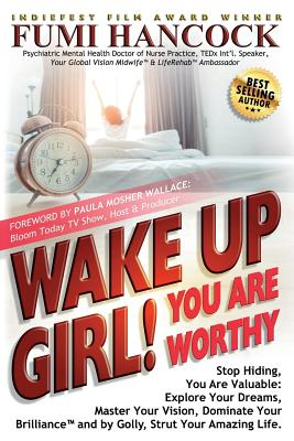 Wake Up Girl, YOU ARE WORTHY: Stop Hiding, You Are Valuable: Explore Your Dreams, Master Your Vision, Dominate Your Brilliance(TM) and by Golly, Str Cover Image
